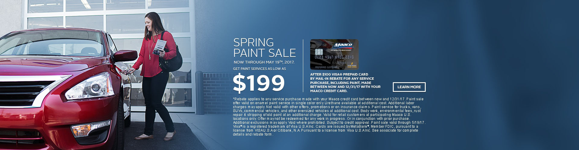 Maaco: Spring Paint Sale Starting at $199 after $100 rebate from using your Maaco Credit Card, click Learn More for further details.