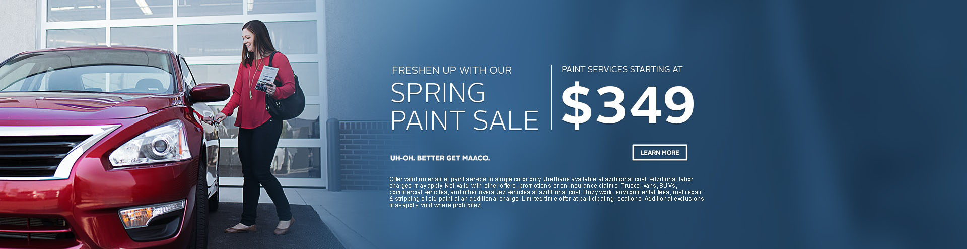 Maaco: Spring Paint Sale Starting at: $349, click Learn More for further details.