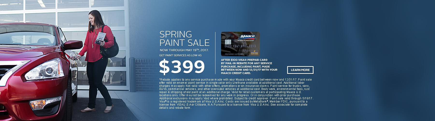 Maaco: Spring Paint Sale Starting at $399 after $100 rebate from using your Maaco Credit Card, click Learn More for further details.
