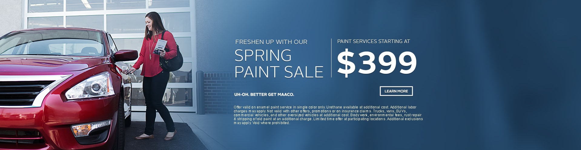 Maaco: Spring Paint Sale Starting at: $399, click Learn More for further details.