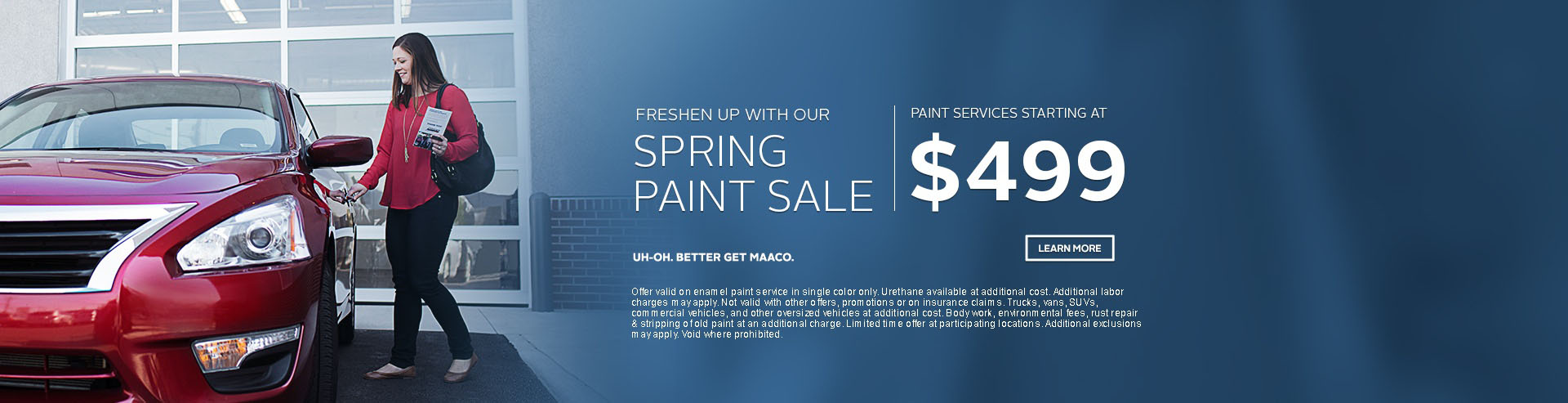 Maaco: Spring Paint Sale Starting at: $499, click Learn More for further details.